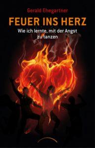 Feuer ins Herz - Roman von Gerald Ehegartner